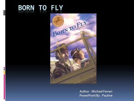 Author : Michael Ferrari PowerPoint By : Pauline.