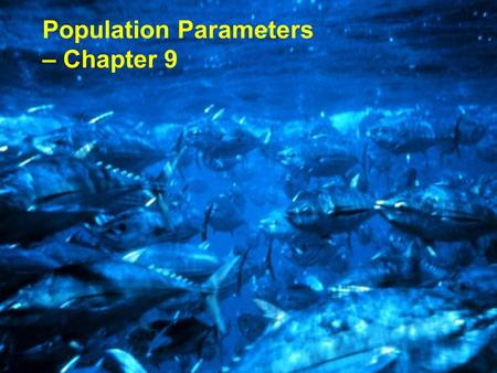 Population Parameters – Chapter 9. Population – a group of organisms of the same species occupying a particular space at a particular time. Demes – groups.