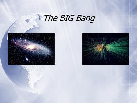 The BIG Bang. Hubble Telescope  This image is taken of galaxies that are billions of light-years away. Light takes a very long time to travel to Earth.