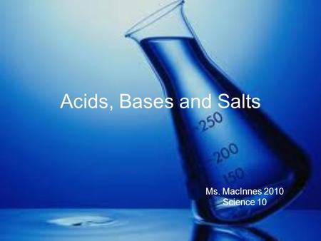 Acids, Bases and Salts Ms. MacInnes 2010 Science 10.