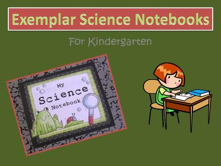 For Kindergarten. A Science Notebook is a tool that we use for recording experiments, inquiries, investigations and observations. The date is at the top.