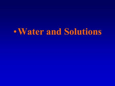 Water and Solutions. Water is the most _____________ liquid on the earth and is necessary for all life. Because of water's great ___________properties,