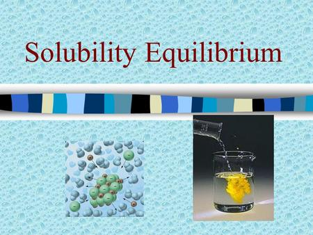 "Solubility Equilibrium Solubility Product Constant Ionic compounds (salts) differ in their solubilities Most ""insoluble"" salts will actually dissolve."