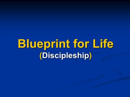 Blueprint for Life (Discipleship). Blueprint for Life Overview 26 Weeks (2 Sessions per year) 26 Weeks (2 Sessions per year) 21 Lessons, 4 Review Weeks,