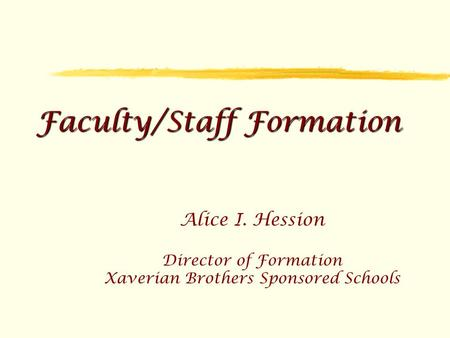 Faculty/Staff Formation Alice I. Hession Director of Formation Xaverian Brothers Sponsored Schools.
