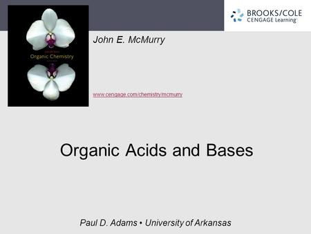 John E. McMurry www.cengage.com/chemistry/mcmurry Paul D. Adams University of Arkansas Organic Acids and Bases.