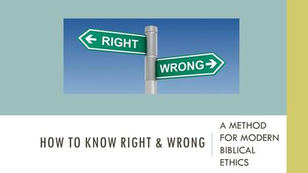 HOW TO KNOW RIGHT & WRONG A METHOD FOR MODERN BIBLICAL ETHICS.