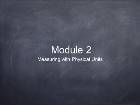 Module 2 Measuring with Physical Units. Fluency Practice 1. Happy Counting 2. Two More (add 2 to whatever number I say)