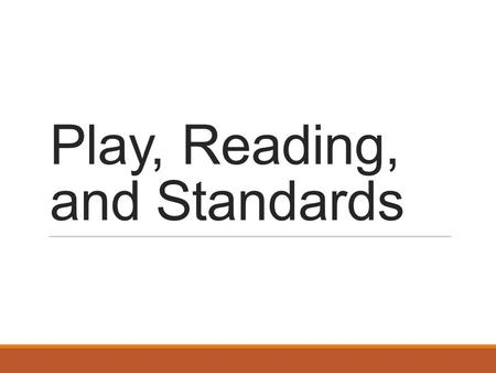 Play, Reading, and Standards. WA Early Learning Guidelines, and Brain Science Language, Literacy/Writing, & Cognition Ages 0-1Listen and attend to language.