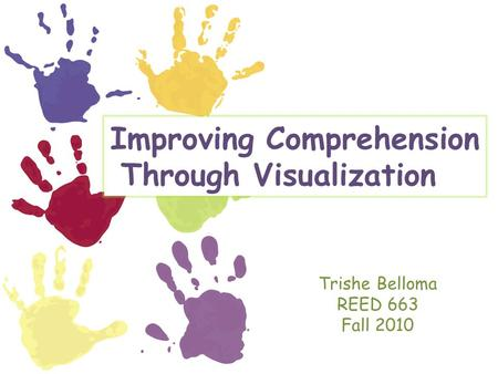 Improving Comprehension Through Visualization Trishe Belloma REED 663 Fall 2010.