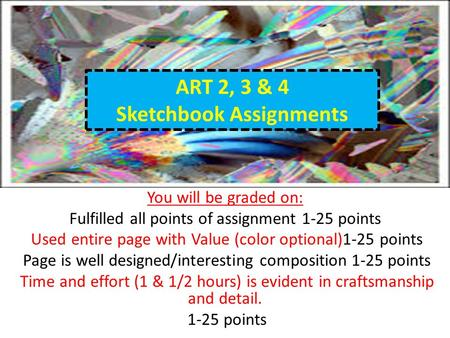 Sketchbook Homework You will be graded on: Fulfilled all points of assignment 1-25 points Used entire page with Value (color optional)1-25 points Page.