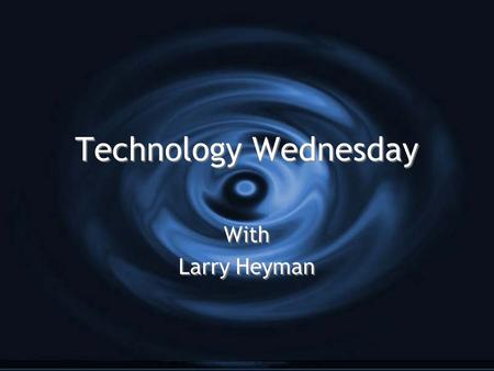Technology Wednesday With Larry Heyman With Larry Heyman.