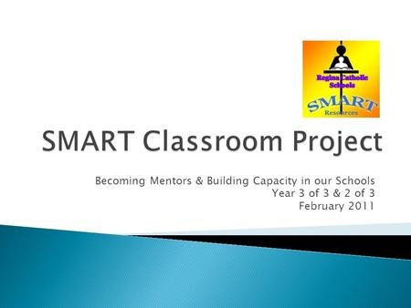 Becoming Mentors & Building Capacity in our Schools Year 3 of 3 & 2 of 3 February 2011.