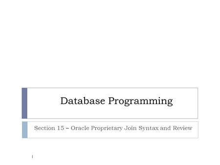 Database Programming Section 15 – Oracle Proprietary Join Syntax and Review 1.