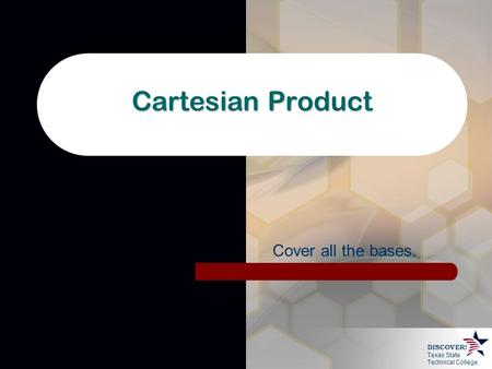 Texas State Technical College DISCOVER! Cartesian Product Cover all the bases.