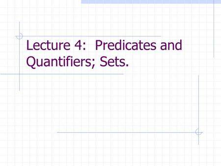 Lecture 4: Predicates and Quantifiers; Sets.