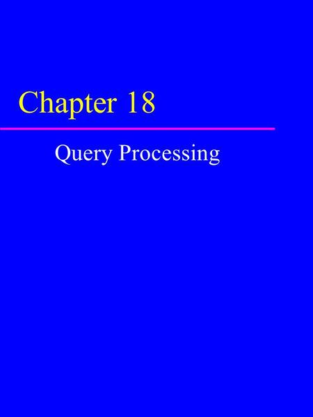 Chapter 18 Query Processing. 2 Chapter - Objectives u Objectives of query processing and optimization. u Static versus dynamic query optimization. u How.