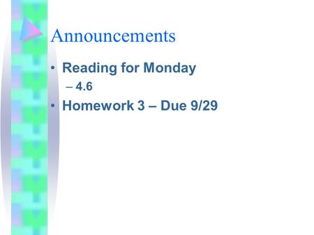 Announcements Reading for Monday –4.6 Homework 3 – Due 9/29.