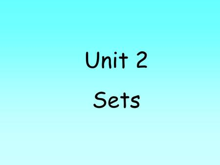 Unit 2 Sets. 2.1 Set Concepts A collection of objects, which are called elements or members of the set. Listing the elements of a set inside a pair of.