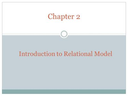 Chapter 2 Introduction to Relational Model. Example of a Relation attributes (or columns) tuples (or rows) Introduction to Relational Model 2.