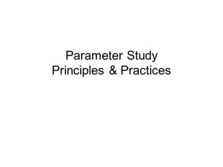 Parameter Study Principles & Practices. What is Parameter Study? Parameter study is the application of a single algorithm over a set of independent inputs: