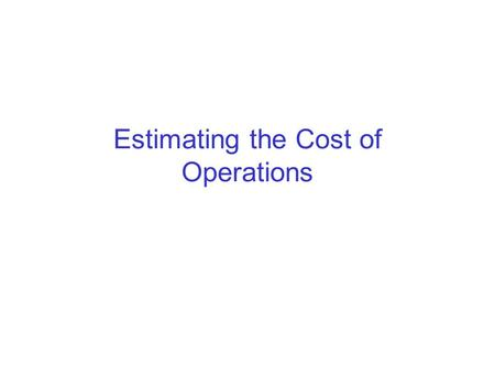 Estimating the Cost of Operations. Suppose we have parsed a query and transformed it into a logical query plan (lqp) Also suppose all possible transformations.