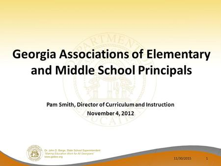 Georgia Associations of Elementary and Middle School Principals Pam Smith, Director of Curriculum and Instruction November 4, 2012 11/30/20151.