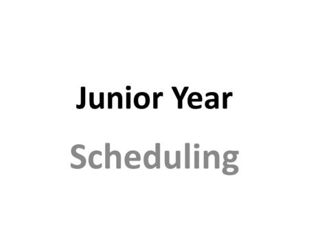 Junior Year Scheduling Junior Year Scheduling DIRECTIONS: Counselors will meet with students during their English class to complete their schedule online.