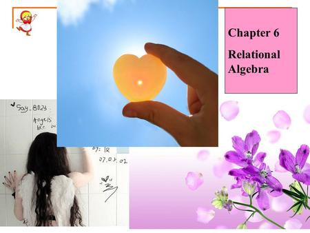 "Chapter 6 Relational Algebra. What is an ""Algebra"" Mathematical system consisting of:  Operands --- variables or values from which new values can be."
