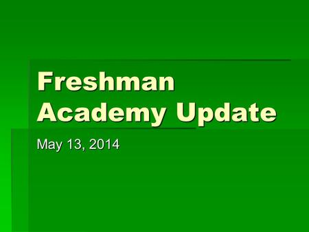 Freshman Academy Update May 13, 2014. Freshman Academy Retention Rates  Retention rates are significantly down in all high schools.  Credit recovery.