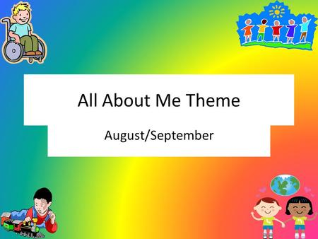 All About Me Theme August/September. Letters A is for All About Me M is for Me F is for Family.