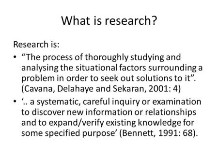 "What is research? Research is: ""The process of thoroughly studying and analysing the situational factors surrounding a problem in order to seek out solutions."