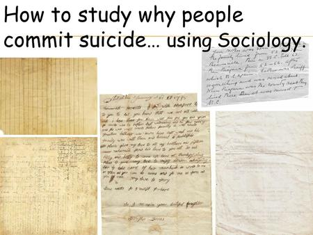 How to study why people commit suicide… using Sociology.