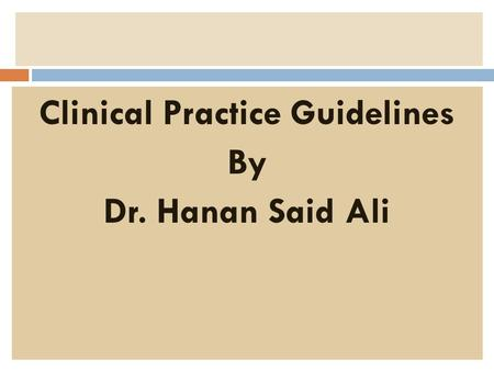 Clinical Practice Guidelines By Dr. Hanan Said Ali.