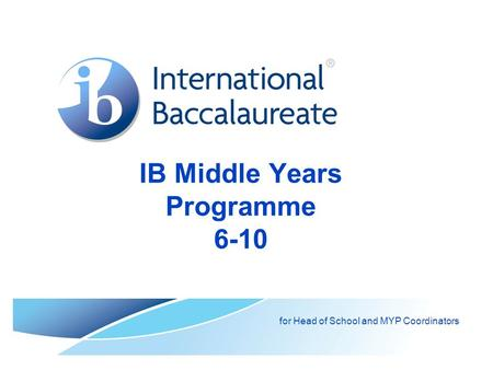IB Middle Years Programme 6-10 for Head of School and MYP Coordinators.