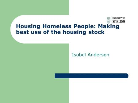 Housing Homeless People: Making best use of the housing stock Isobel Anderson.