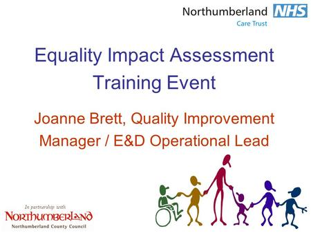In partnership with Equality Impact Assessment Training Event Joanne Brett, Quality Improvement Manager / E&D Operational Lead.