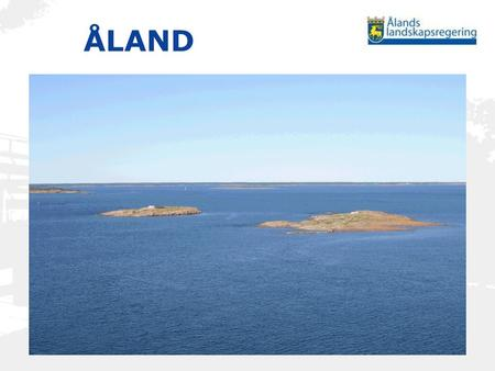 ÅLAND. 6,757 islands – of which 60 are inhabited ÅLAND.