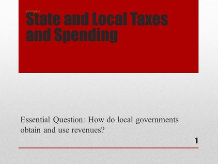 Essential Question: How do local governments obtain and use revenues? 1 S E C T I O N 4 State and Local Taxes and Spending.