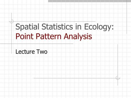 Spatial Statistics in Ecology: Point Pattern Analysis Lecture Two.