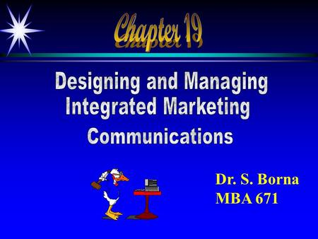 Dr. S. Borna MBA 671. Objectives ä The Communications Process ä Developing Effective Communications ä Deciding on the Marketing Communications Mix ä Managing.