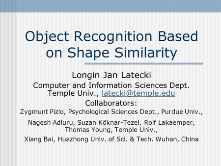 Object Recognition Based on Shape Similarity Longin Jan Latecki Computer and Information Sciences Dept. Temple Univ.,