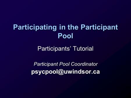 Participating in the Participant Pool Participants' Tutorial Participant Pool Coordinator