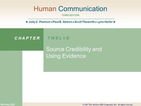 Human Communication THIRD EDITION ◄ Judy C. Pearson  Paul E. Nelson  Scott Titsworth  Lynn Harter ► C H A P T E R T W E L V E Source Credibility and.