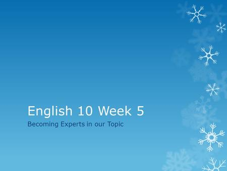 English 10 Week 5 Becoming Experts in our Topic. Eng. 10 DO NOW: 2/10/24 Name one source you found last week for your topic. (The source could give you.