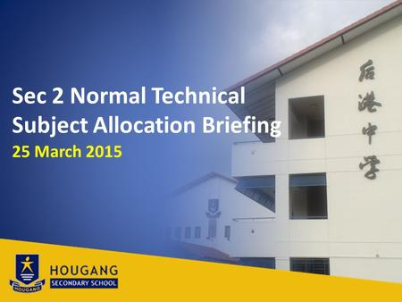 Sec 2 Normal Technical Subject Allocation Briefing 25 March 2015.