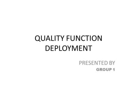PRESENTED BY GROUP 1 QUALITY FUNCTION DEPLOYMENT.
