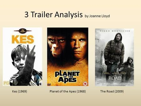 3 Trailer Analysis by Joanne Lloyd Kes (1969)Planet of the Apes (1968)The Road (2009)