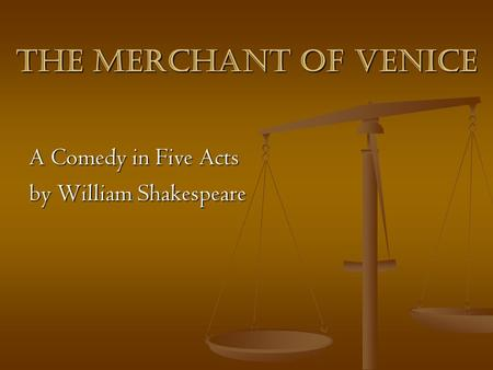 The Merchant of venice A Comedy in Five Acts A Comedy in Five Acts by William Shakespeare by William Shakespeare.