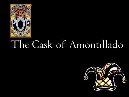 The Cask of Amontillado. Cask – a wooden container for wine.